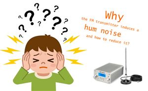 Why the FM transmitter induces a hum noise and how to reduce it? doloremque